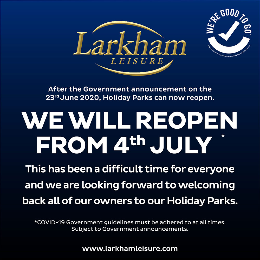 After the Government announcement on the 23rd of June 2020, Holiday Parks can now reopen. We will reopen from the 4th of July. This has been a difficult time for everyone and we are looking forward to welcoming back all of our owners to our holiday parks. COVID-19 Government guidelines must be adhered to at all times. Subject to Government announcements.